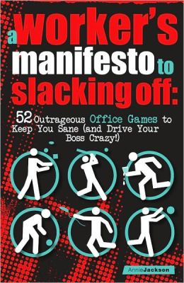 A Workers Manifesto To Slacking Off: 52 Outrageous Office Games To Keep You Sane