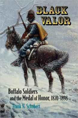 Black Valor: Buffalo Soldiers and the Medal of Honor, 1870-1898