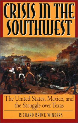 Crisis in the Southwest: The United States, Mexico, and the Struggle Over Texas