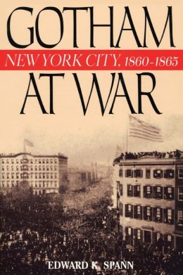 Gotham at War: New York City, 1860-1865 (American Crisis Series)