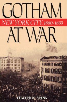 Gotham at War: New York City, 1860-1865 (American Crisis Series)