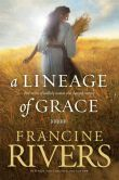 Book Cover Image. Title: A Lineage of Grace, Author: Francine Rivers