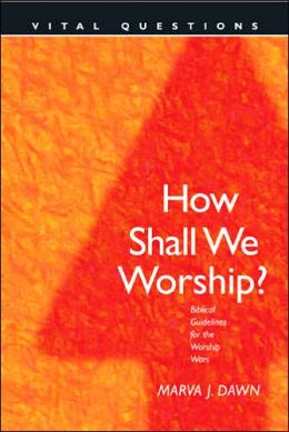 How Shall We Worship?: Biblical Questions for the Worship Wars