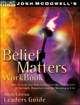 Belief Matters Workbook: How to Lead Your Kids to Discover the true Source of Strength, Happiness and the Meaning of Life (Beyond Belief Series)