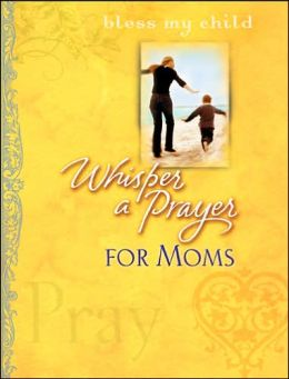 Whisper a Prayer for Moms