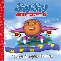 Tracy's Snuggly Blanket (Jay Jay the Jet Plane Series)