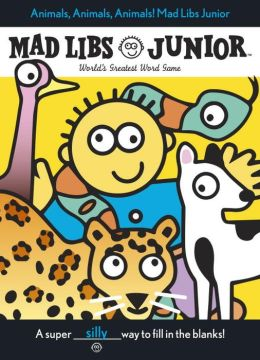 Animals, Animals, Animals!: Mad Libs Junior