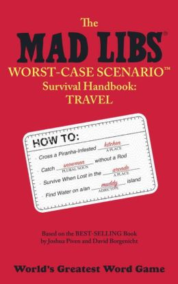 Worst-Case Scenario Survival Handbook: Travel (Mad Libs Series)