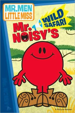 Mr. Noisy's Wild Safari (Mr. Men and Little Miss Series)
