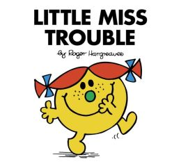 Little Miss Trouble (Mr. Men and Little Miss Series)