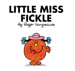 Little Miss Fickle (Mr. Men and Little Miss Series)