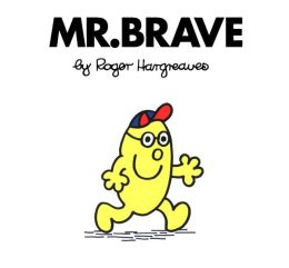 Mr. Brave (Mr. Men and Little Miss Series)