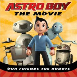 Our Friends the Robots: Astro Boy the Movie
