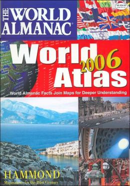 The World Almanac 2006 World Atlas: World Almanac Facts Join Maps for Deeper Understanding