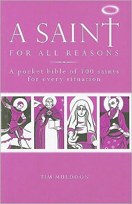 A Saint For All Reasons: A Pocket Bible Of 100 Saints For Every Situation