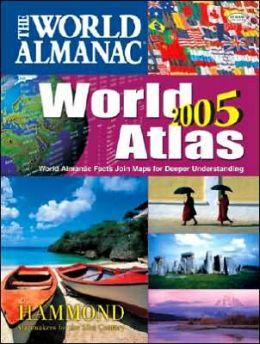 World Almanac World Atlas 2005: World Almanac Facts Join Maps for Deeper Understanding