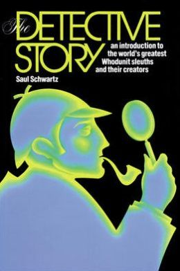The Detective Story: An Introduction to the World's Great Whodunit Sleuths and their Creators