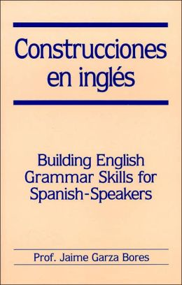 Construcciones en ingles: Building English Grammar Skills for Spanish-Speakers
