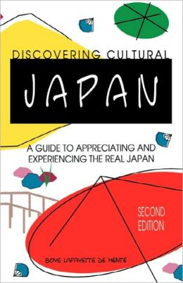 Discovering Cultural Japan : A Guide to Appreciating and Experiencing the Real Japan