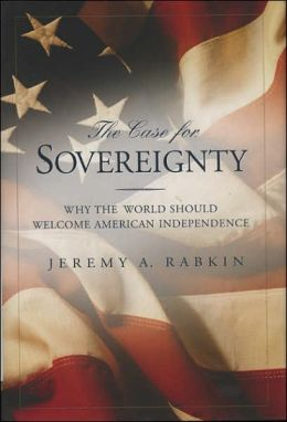 Case For Sovereignty: Why the World Should Welcome American Independence