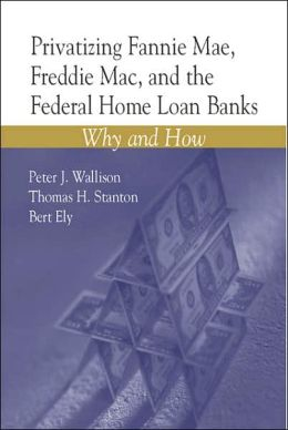 Privatizing Fannie Mae, Freddie Mac and the Federal Home Loan Banks: Why and How