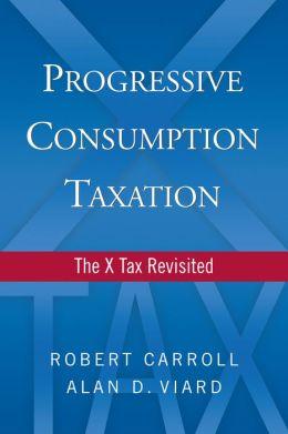 Progressive Consumption Taxation: The X-Tax Revisited