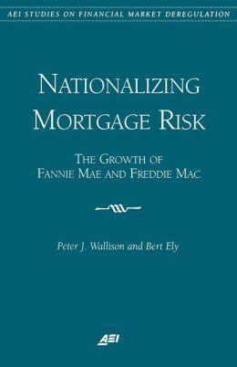 Nationalizing Mortgage Risk: The Growth of Fannie Mae and Freddie Mac