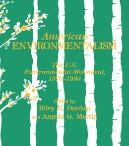 American Environmentalism: The US Environmental Movement, 1970-1990