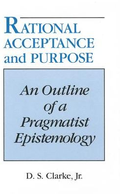 Rational Acceptance and Purpose: An Outline of Pragmatist Epistemology