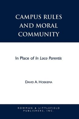 Campus Rules and Moral Community: In Place of in Loco Parentis (Issues in Academic Ethics Series)