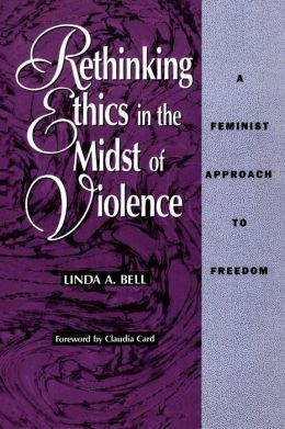 Rethinking Ethics in the Midst of Violence: A Feminist Approach to Freedom