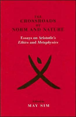 The Crossroads of Norm and Nature: Essays on Aristotle's Ethics and Metaphysics