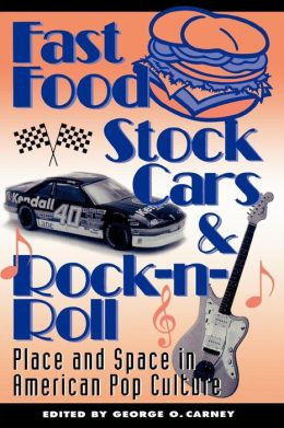 Fast Food, Stock Cars, And Rock-N-Roll