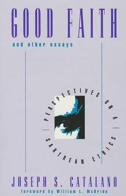 Good Faith and Other Essays: Perspective on a Sartrean Ethics