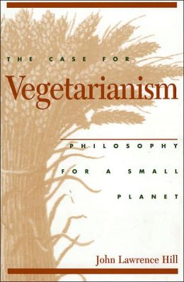 Case for Vegetarianism: Philosophy for a Small Planet