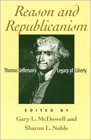 Reason and Republicanism: Thomas Jefferson's Legacy of Liberty