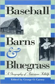 Baseball, Barns, and Bluegrass: A Geography of American Folklife