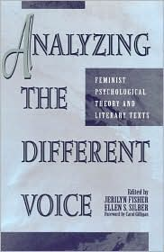 Analyzing the Different Voice: Feminist Psychological Theory and Literary Texts