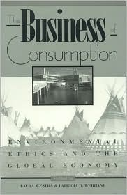 The Business of Consumption: Environmental Ethics and the Global Economy