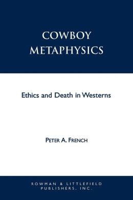 Cowboy Metaphysics: Ethics and Death in Westerns