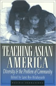 Teaching Asian America : Diversity and the Problem of Community: Diversity and the Problem of Community