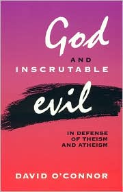 God and Inscrutable Evil: In Defense of Theism and Atheism