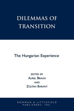 Dilemmas of Transition: The Hungarian Experience