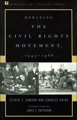 Debating the Civil Rights Movement, 1945-1968 (Debating 20th Century America Series)