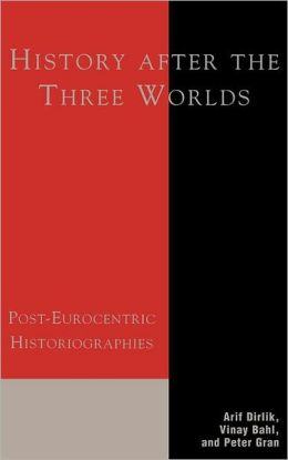 History After the Three Worlds: Post-Eurocentric Historiographies