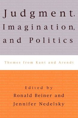 Judgment, Imagination, and Politics: Themes from Kant and Arendt