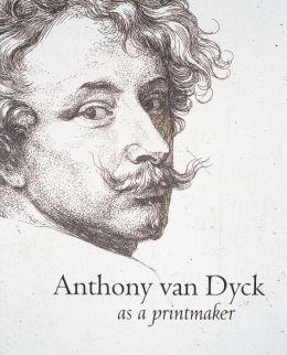 Anthony Van Dyck as Printmaker