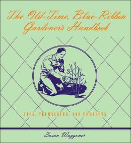 The Old-Time Blue-Ribbon Gardener's Handbook: Tips,Techniques, and Projects