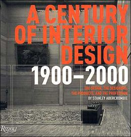 A Century of Interior Design: The Design, the Designers, the Products, and the Profession 1900-2000