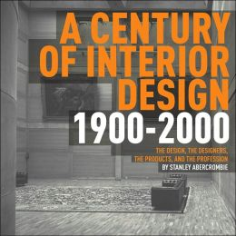 A Century of Interior Design: The Design, the Designers, the Products and the Profession 1900-2000